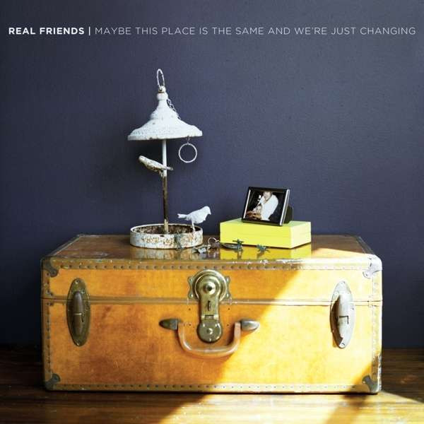 Real Friends - Maybe This Place Is the Same and We'Re Just Changing