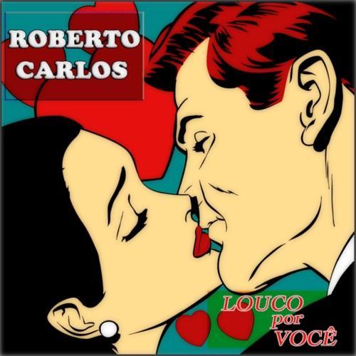 Roberto Carlos - Louco Por Voçe