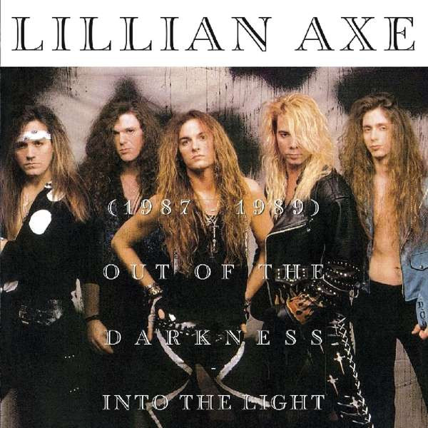 Lillian Axe - Out Of The Darkness Into The Light (1987-1989)