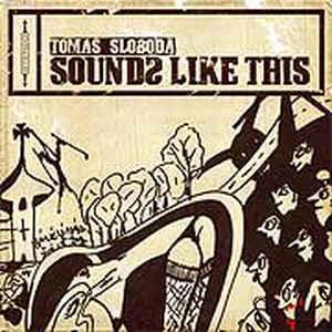 Sloboda Tomáš - Sounds Like This