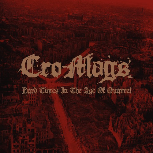 Cro-Mags - Hard Times In the Age of Quarrel