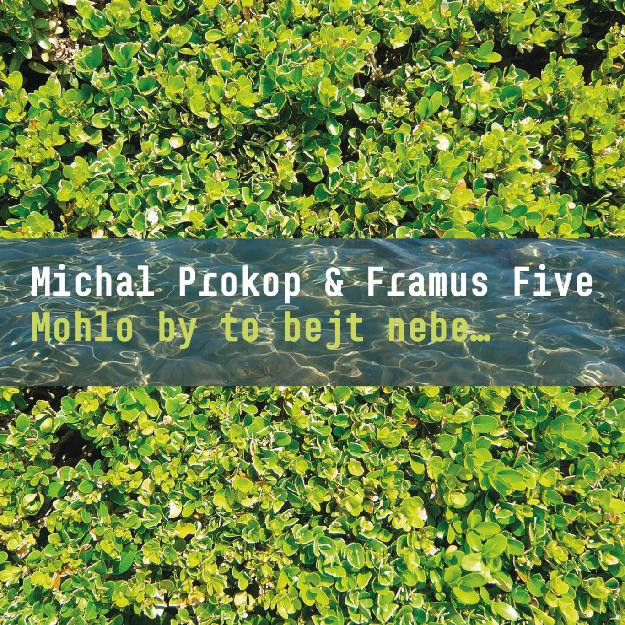 PROKOP MICHAL, FRAMUS FIVE - MOHLO BY TO BEJT NEBE…