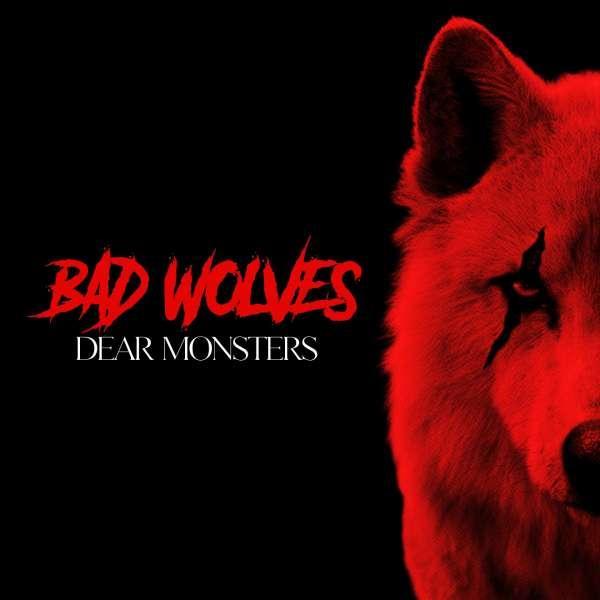 BAD WOLVES - DEAR MONSTERS LTD.