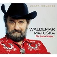 MATUSKA WALDEMAR - SBOHEM, LASKO... (ZLATA KOLEKCE)