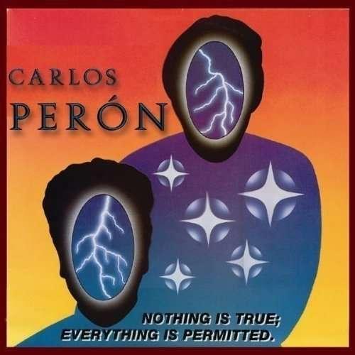PERON, CARLOS - NOTHING IS TRUE